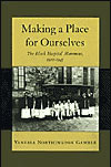 Making A Place For Ourselves: The Black Hospital Movement, 1920-1945